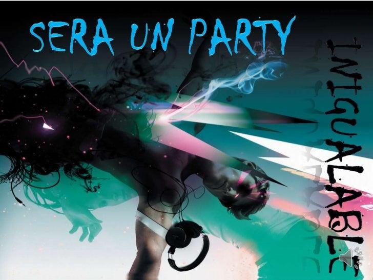 SERA UN PARTY<br />INIGUALABLE<br />