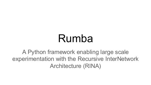 Rumba A Python framework enabling large scale experimentation with the Recursive InterNetwork Architecture (RINA)
