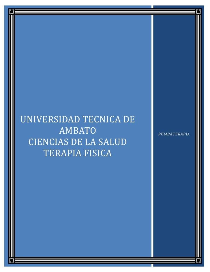 UNIVERSIDAD TECNICA DE       AMBATO            RUMBATERAPIA CIENCIAS DE LA SALUD    TERAPIA FISICA