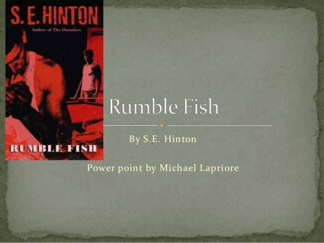 By S.E. Hinton Power point by Michael Lapriore