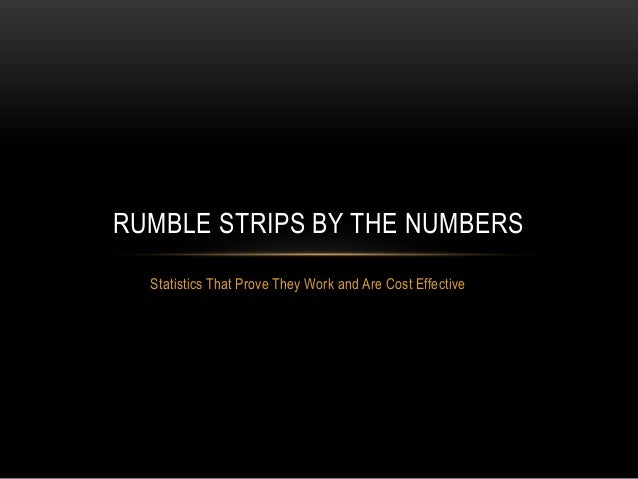 RUMBLE STRIPS BY THE NUMBERS Statistics That Prove They Work and Are Cost Effective