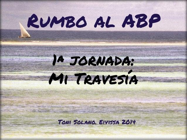 1ª jornada: Mi Travesía Rumbo al ABP Toni Solano. Eivissa 2014
