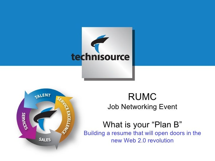 "RUMC Job Networking Event What is your ""Plan B"" Building a resume that will open doors in the new Web 2.0 revolution"