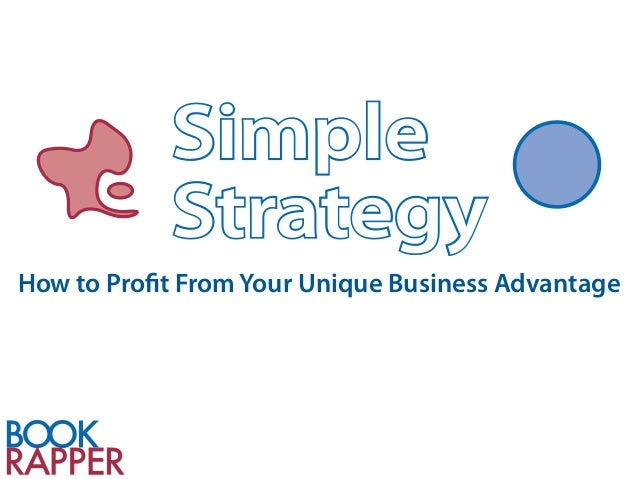 Simple            StrategyHow to Profit From Your Unique Business Advantage