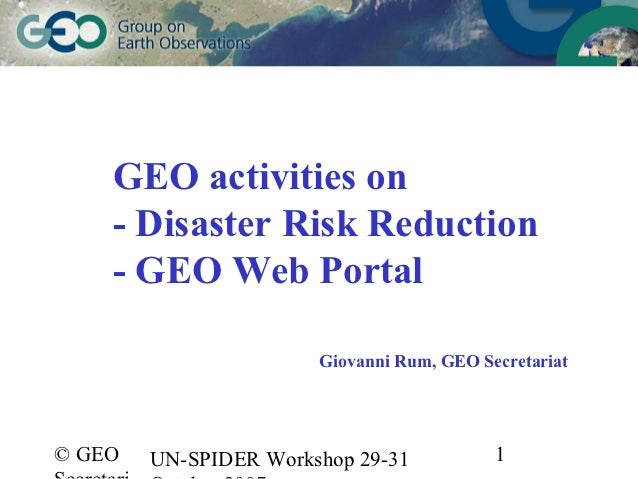 GEO activities on    - Disaster Risk Reduction    - GEO Web Portal                       Giovanni Rum, GEO Secretariat© GE...
