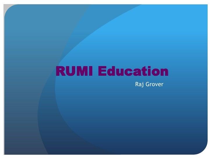 RUMI Education<br />Raj Grover<br />