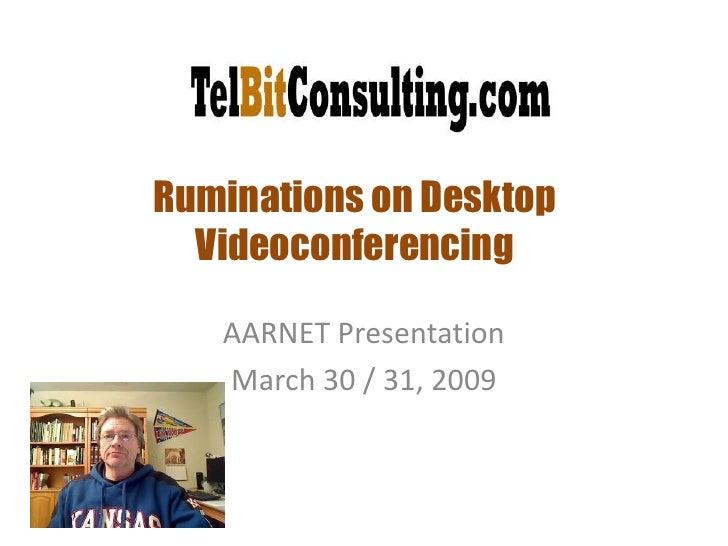 Ruminations on Desktop Videoconferencing<br />AARNET Presentation<br />March 30 / 31, 2009<br />