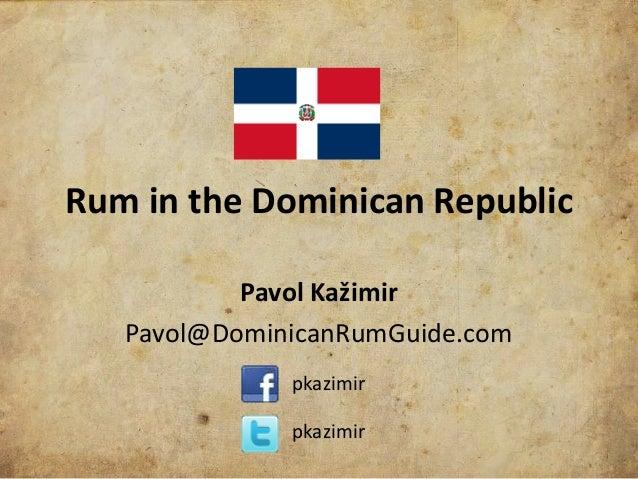Rum in the Dominican Republic           Pavol Kažimir   Pavol@DominicanRumGuide.com              pkazimir              pka...