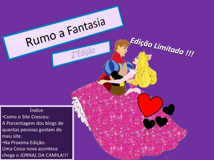 Rumo a Fantasia<br />Edição Limitada !!!<br />2°Edição<br />Índice<br /><ul><li>Como o Site Cresceu:</li></ul>A Porcentage...