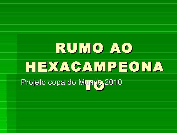 RUMO AO HEXACAMPEONATO Projeto copa do Mundo 2010