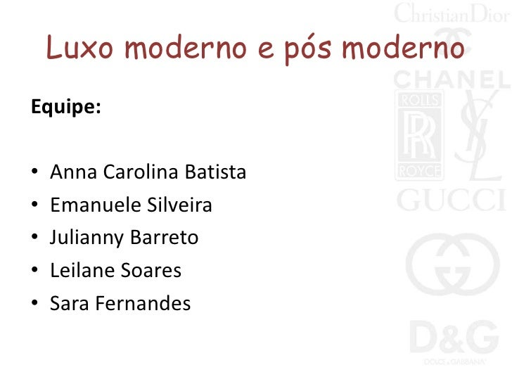 Luxo moderno e pós moderno<br />Equipe:<br />Anna Carolina Batista<br />Emanuele Silveira<br />Julianny Barreto<br />Leila...