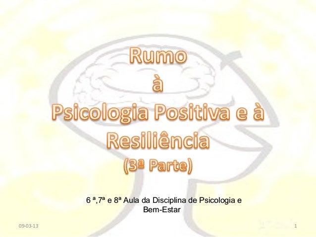 6 ª,7ª e 8ª Aula da Disciplina de Psicologia e                            Bem-Estar09-03-13                               ...