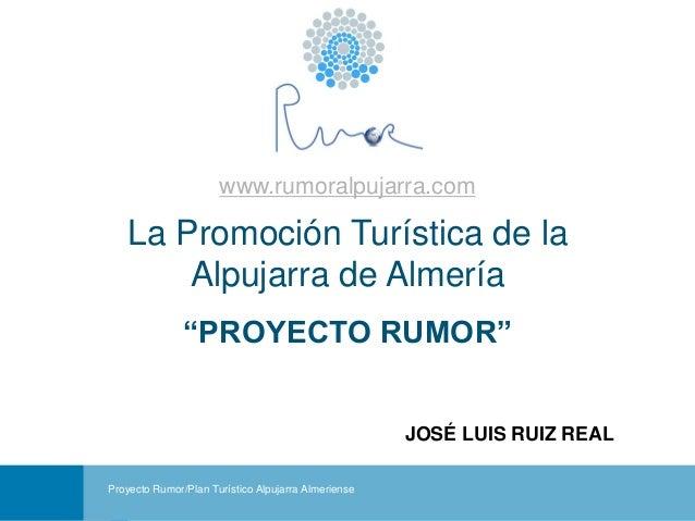 """www.rumoralpujarra.com   La Promoción Turística de la       Alpujarra de Almería               """"PROYECTO RUMOR""""           ..."""