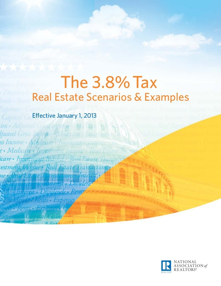 ★★★★★★★★★             The 3.8% Tax   Real Estate Scenarios & Examples   Effective January 1, 2013