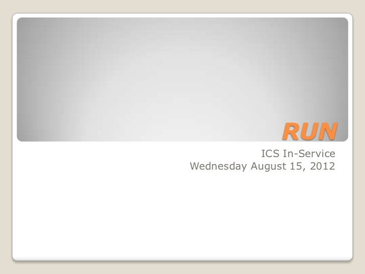 RUN            ICS In-ServiceWednesday August 15, 2012