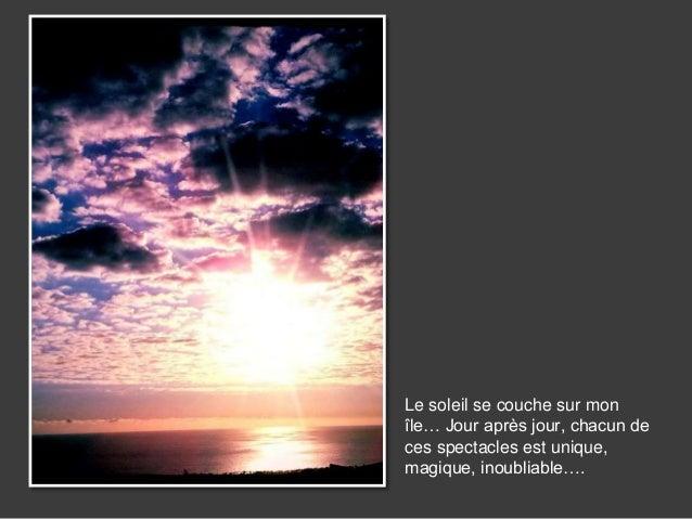 Le soleil se couche sur mon île… Jour après jour, chacun de ces spectacles est unique, magique, inoubliable….