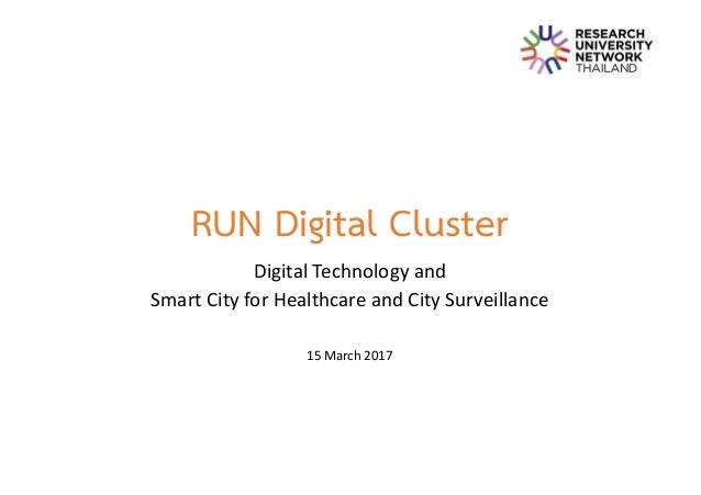 RUN Digital Cluster Digital	Technology	and	 Smart	City	for	Healthcare	and	City	Surveillance 15	March	2017