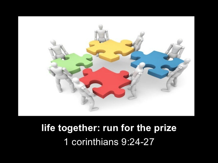life together: run for the prize 1 corinthians 9:24-27