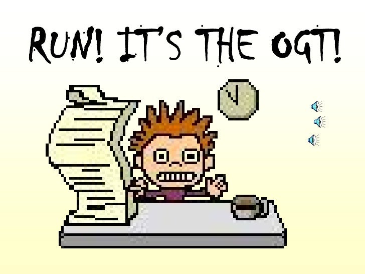 RUN! IT'S THE OGT!