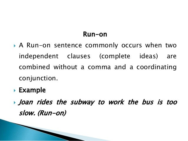 comma splices Comma splices a comma splice occurs when two independent clauses (or  complete sentences) are joined by a comma comma splice (incorrect): the.