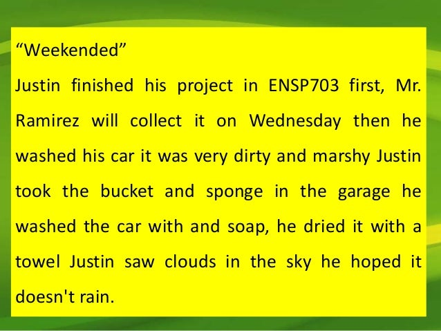 """Weekended""Justin finished his project in ENSP703 first, Mr.Ramirez will collect it on Wednesday then hewashed his car it ..."