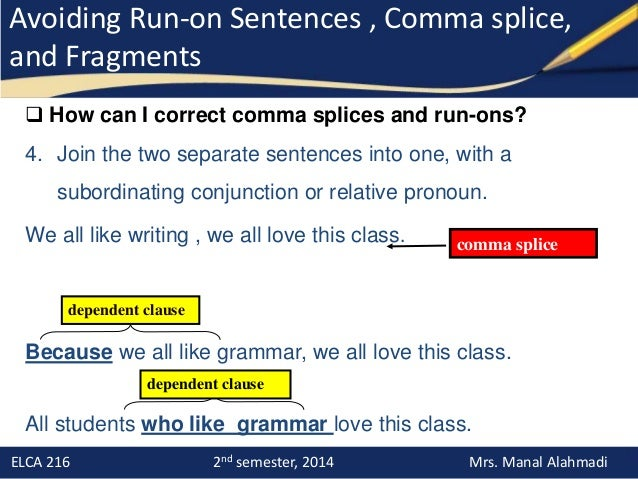 run on sentences and coma splices Topic: comma splices:  choose whether each of the following sentences (or groups of sentences) is complete or whether there is a comma splice: 1.