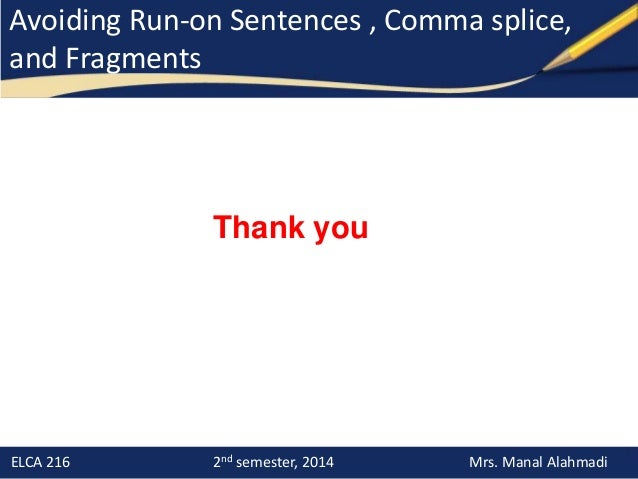 comma splice run ons Run-ons, comma splices, and fragments 15 questions | by msbaulch the group of words is a run-on or comma splice and needs a conjunction or semicolon 12.