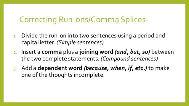 comma splice run ons Answer : run-ons, comma splices, and fused sentences the original sentences are in italics corrected sentences are in bold 1 he enjoys walking through the country.