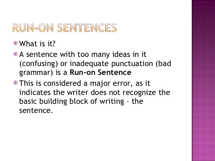 run on sentence essay Run-on sentences don't necessarily need to run on forever, but they can get a little out of control if you don't know what you're doing watch this video so.