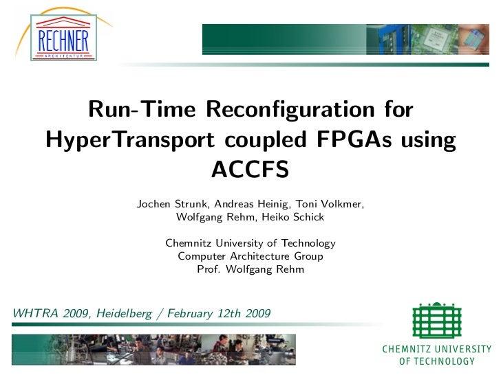Run-Time Reconfiguration for     HyperTransport coupled FPGAs using                   ACCFS                    Jochen Strun...