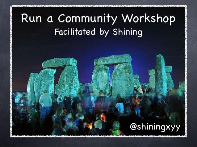 Run a Community Workshop Facilitated by Shining @shiningxyy