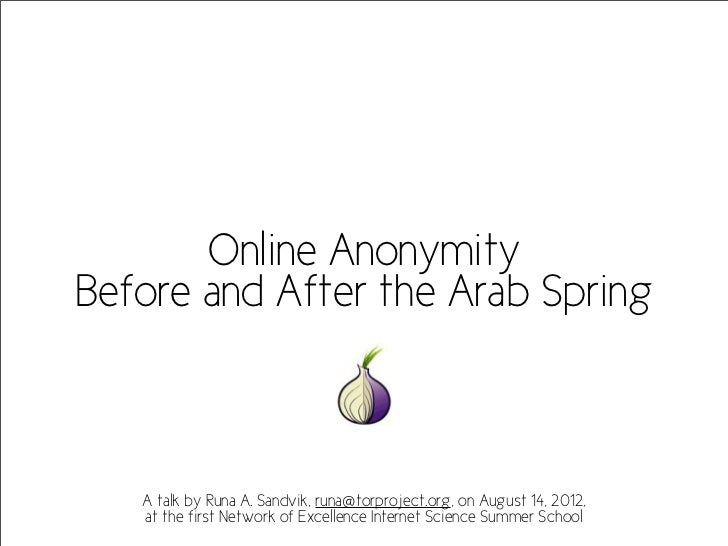Online AnonymityBefore and After the Arab Spring   A talk by Runa A. Sandvik, runa@torproject.org, on August 14, 2012,   a...