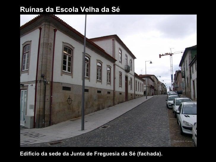 Ruínas da Escola Velha da Sé Edifício da sede da Junta de Freguesia da Sé (fachada).