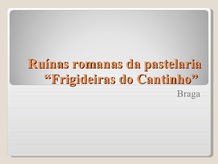 """Ruínas romanas da pastelaria """"Frigideiras do Cantinho""""  Braga"""
