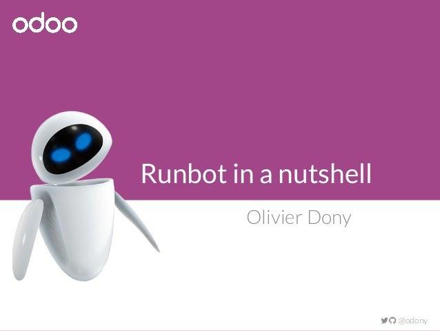 Runbot in a nutshell Olivier Dony  @odony
