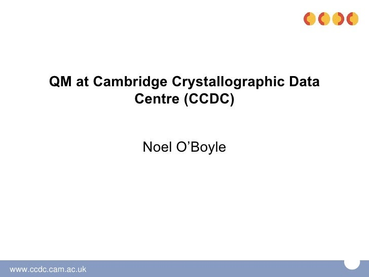QM at Cambridge Crystallographic Data                   Centre (CCDC)                     Noel O'Boylewww.ccdc.cam.ac.uk