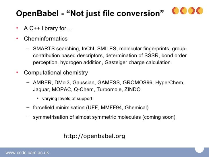 Language bindings…and wrappers    • OpenBabel is a C++ library    • SWIG allows access to OpenBabel from        – Java, Pe...