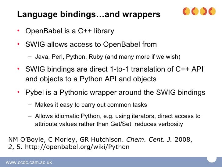 Let's read a MOL file and optimise the geometry with the UFF forcefield SWIG bindings import openbabel as ob obconv = ob.O...