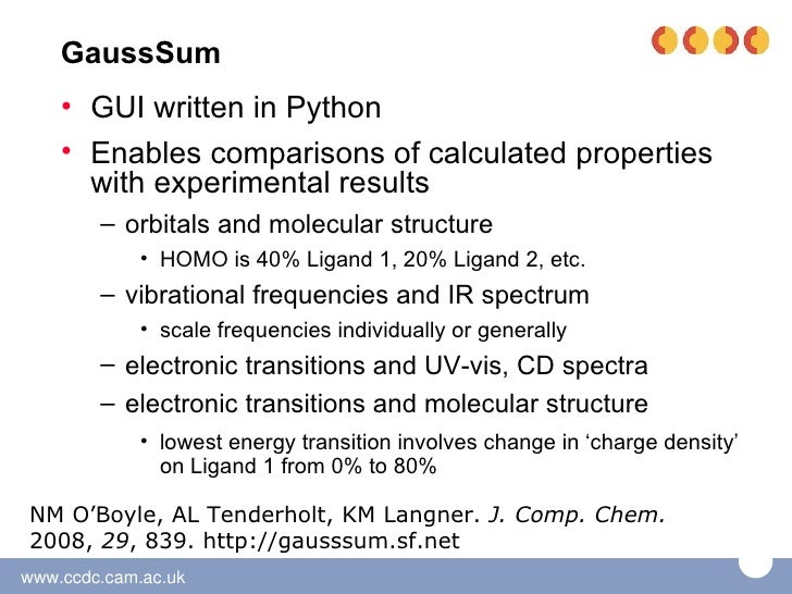 GaussSum    • GUI written in Python    • Enables comparisons of calculated properties      with experimental results      ...