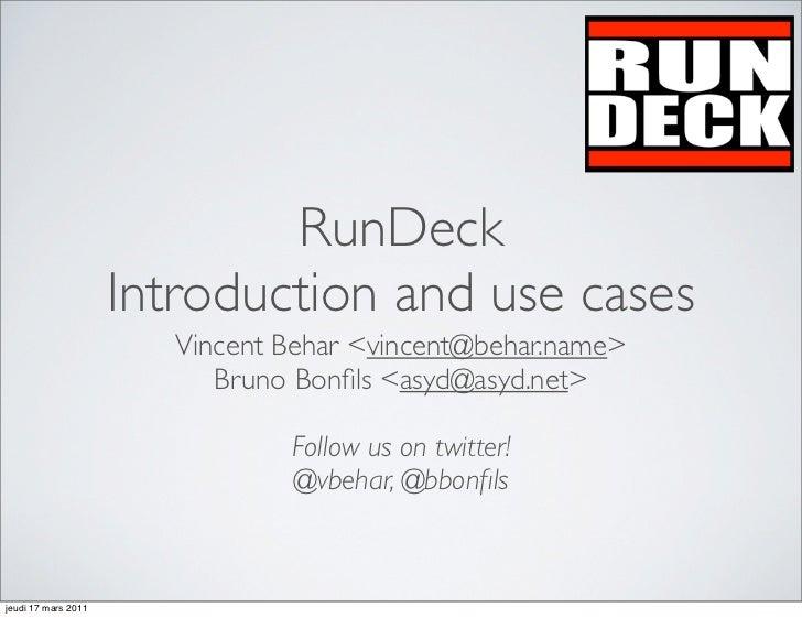 Rundeck                     Introduction and use cases                        Vincent Behar <vincent@behar.name>          ...