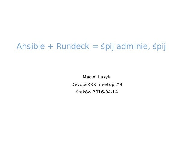Maciej Lasyk DevopsKRK meetup #9 Kraków 2016-04-14 Ansible + Rundeck = śpij adminie, śpij