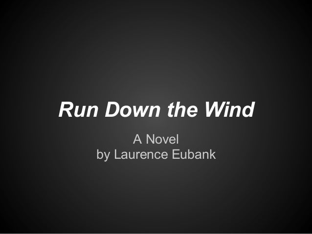 Run Down the Wind A Novel by Laurence Eubank