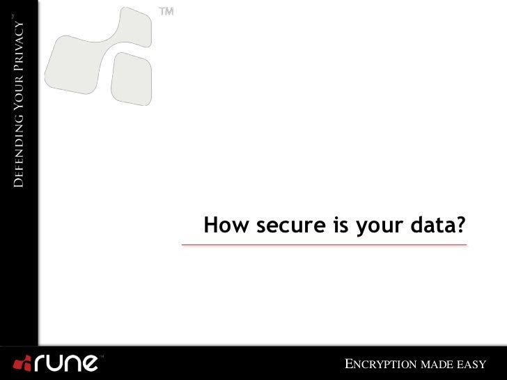 How secure is your data?            ENCRYPTION MADE EASY