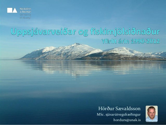 Hörður Sævaldsson MSc. sjávarútvegsfræðingur hordurs@unak.is