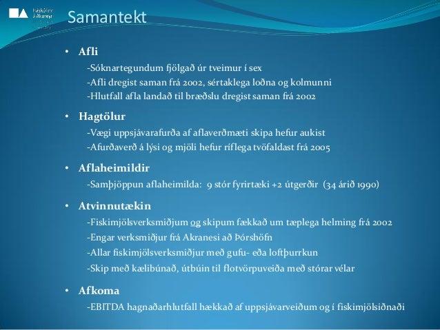 • Afli -Sóknartegundum fjölgað úr tveimur í sex -Afli dregist saman frá 2002, sértaklega loðna og kolmunni -Hlutfall afla ...