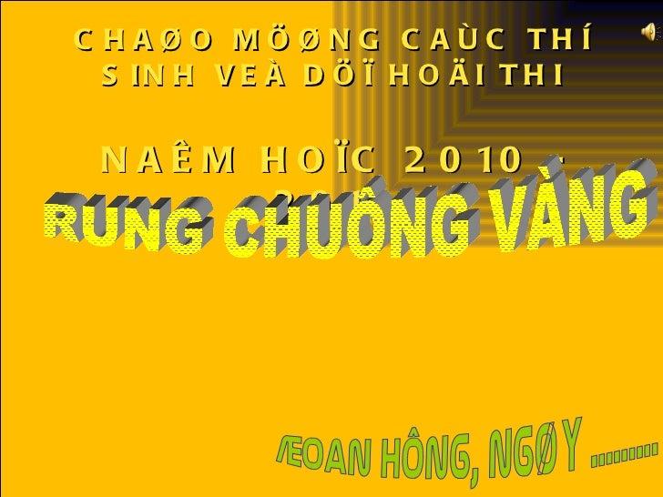 CHAØO MÖØNG CAÙC THÍ SINH VEÀ DÖÏ HOÄI THI NAÊM HOÏC 2010 - 2011 RUNG CHUÔNG VÀNG §oan Hïng, ngµy .........