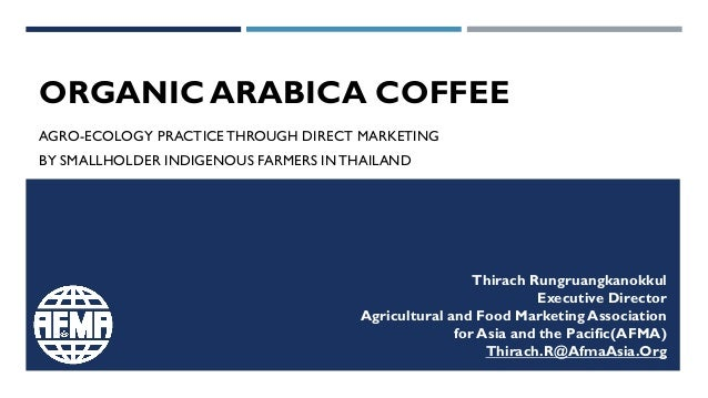 ORGANIC ARABICA COFFEE AGRO-ECOLOGY PRACTICETHROUGH DIRECT MARKETING BY SMALLHOLDER INDIGENOUS FARMERS INTHAILAND Thirach ...