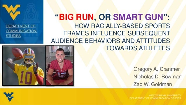 """BIG RUN, OR SMART GUN"":HOW RACIALLY-BASED SPORTSFRAMES INFLUENCE SUBSEQUENTAUDIENCE BEHAVIORS AND ATTITUDESTOWARDS ATHLET..."