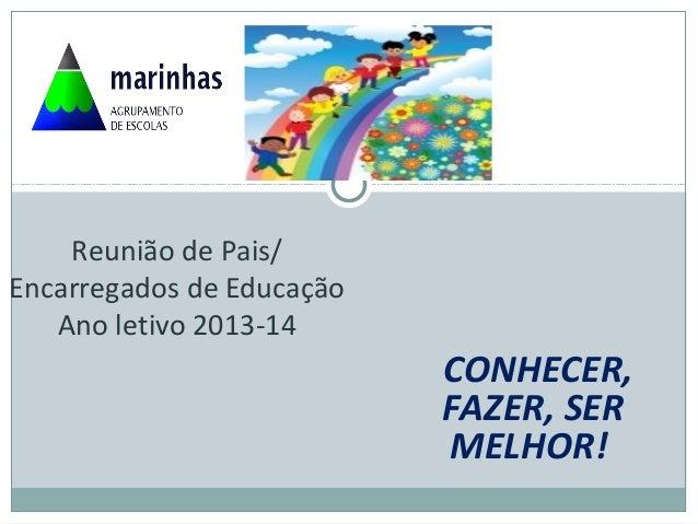 CONHECER, FAZER, SER MELHOR! Reunião de Pais/ Encarregados de Educação Ano letivo 2013-14