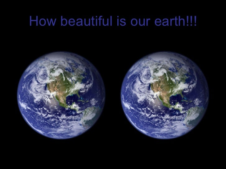 How beautiful is our earth!!!